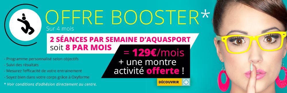 OFFRE BOOSTER : 2 séances par semaine d'aquasport, soit 8 par mois = 129€ + une montre activité offerte !