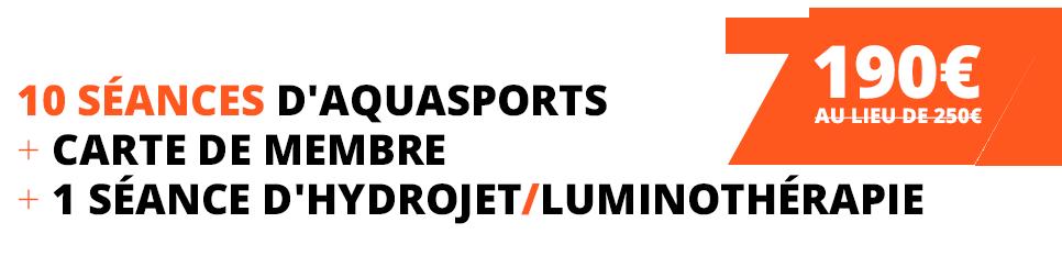 10 séances d'aquasports : + Carte de membre + 1 séance d'hydrojet/Luminothérapie = 190€ au lieu de 250€